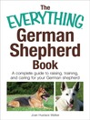 The Everything German Shepherd Book (eBook): A Complete Guide to Raising, Training, and Caring for Your German Shepherd